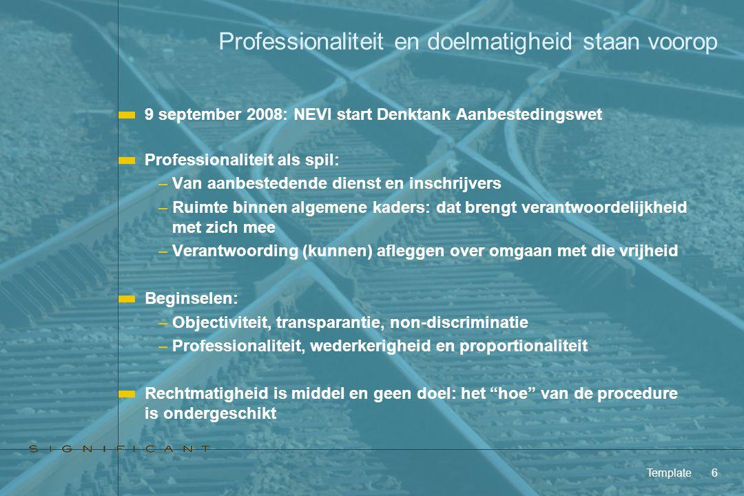 Template6 Professionaliteit en doelmatigheid staan voorop 9 september 2008: NEVI start Denktank Aanbestedingswet Professionaliteit als spil: –Van aanb