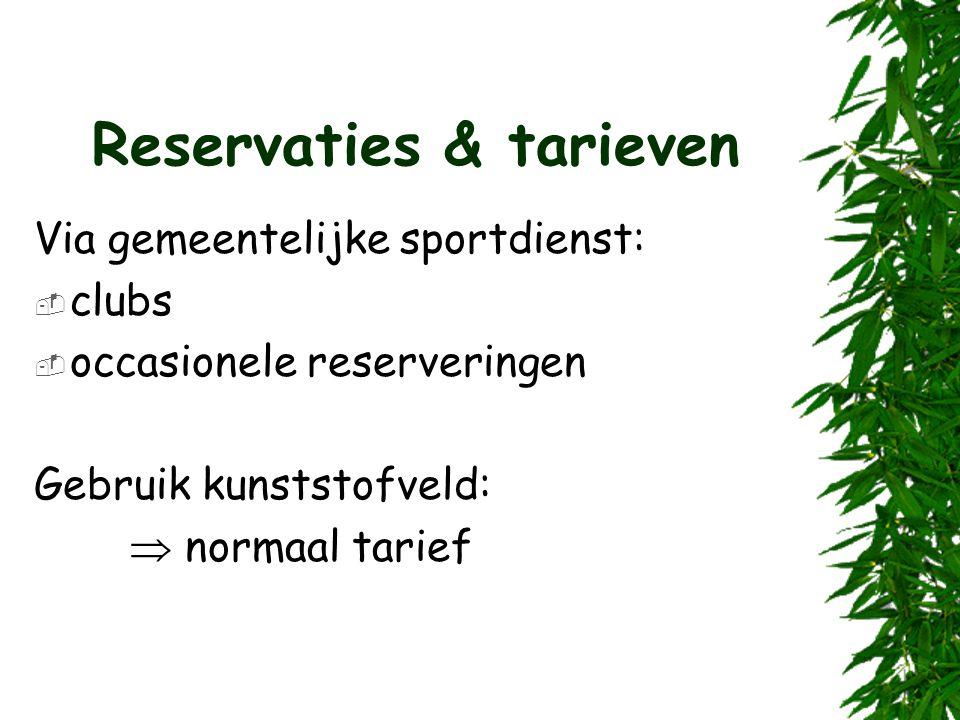 Reservaties & tarieven Via gemeentelijke sportdienst:  clubs  occasionele reserveringen Gebruik kunststofveld:  normaal tarief