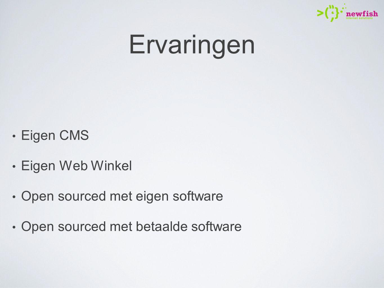 Ervaringen Eigen CMS Eigen Web Winkel Open sourced met eigen software Open sourced met betaalde software