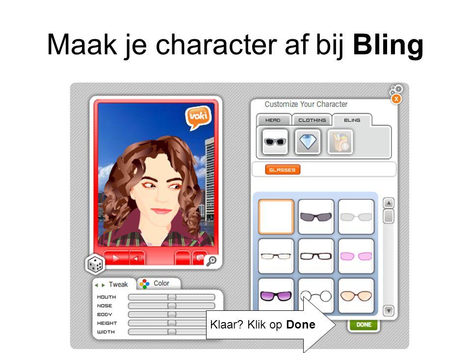 Maak je character af bij Bling Klaar? Klik op Done