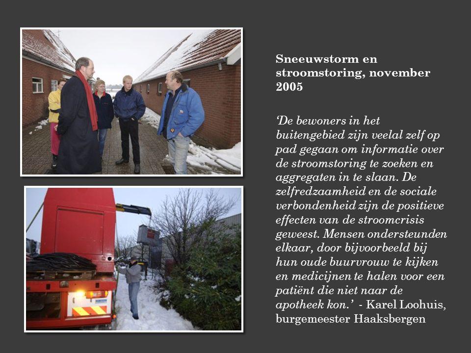 Sneeuwstorm en stroomstoring, november 2005 'De bewoners in het buitengebied zijn veelal zelf op pad gegaan om informatie over de stroomstoring te zoeken en aggregaten in te slaan.