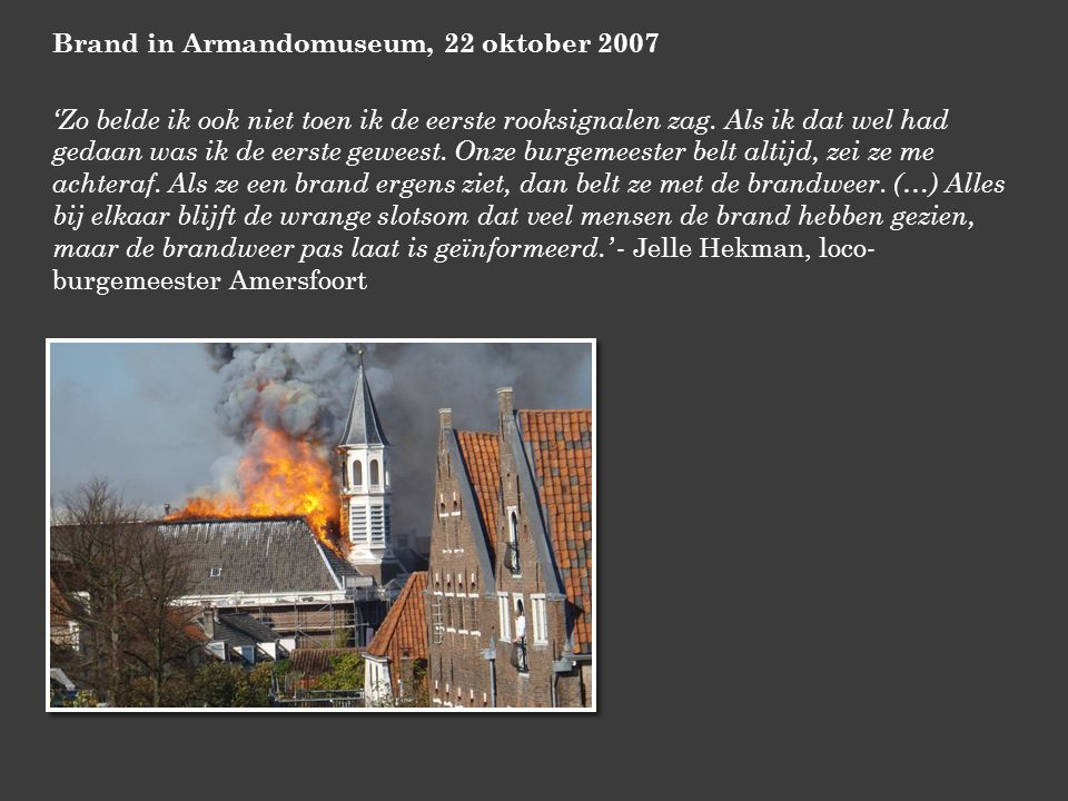 Brand in Armandomuseum, 22 oktober 2007 'Zo belde ik ook niet toen ik de eerste rooksignalen zag.