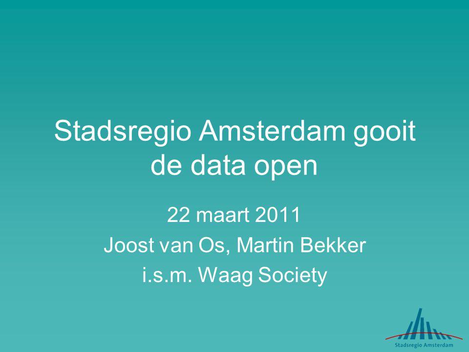 Stadsregio Amsterdam gooit de data open 22 maart 2011 Joost van Os, Martin Bekker i.s.m. Waag Society