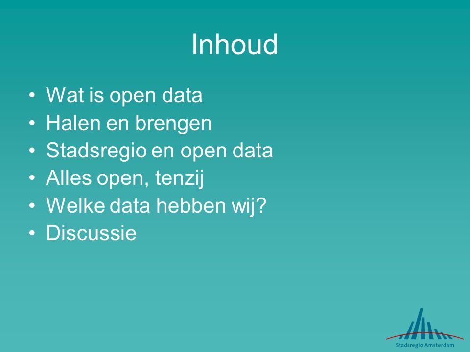 Inhoud Wat is open data Halen en brengen Stadsregio en open data Alles open, tenzij Welke data hebben wij? Discussie