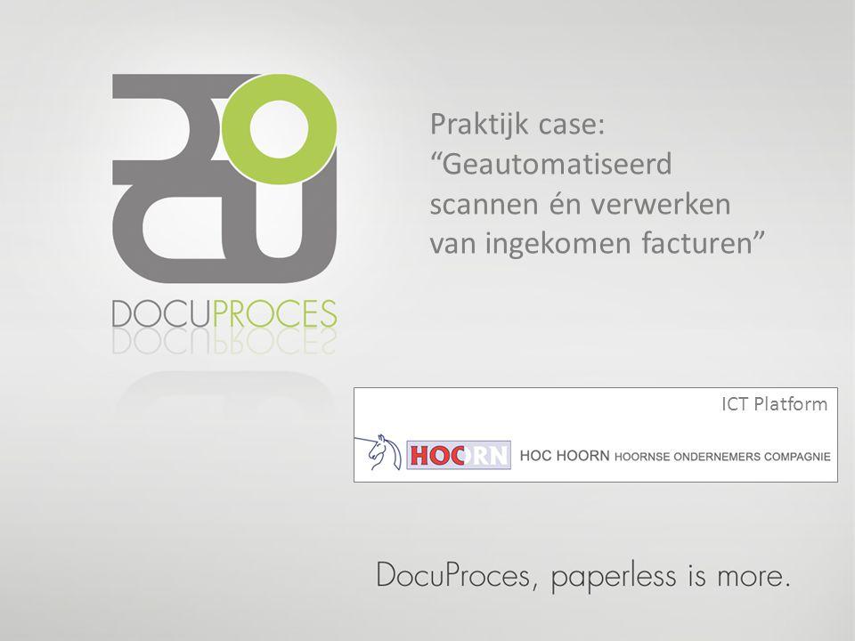 """Praktijk case: """"Geautomatiseerd scannen én verwerken van ingekomen facturen"""" ICT Platform"""