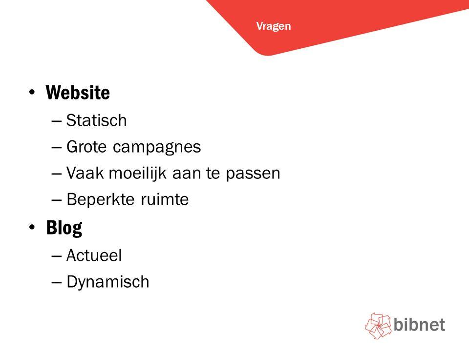 Website – Statisch – Grote campagnes – Vaak moeilijk aan te passen – Beperkte ruimte Blog – Actueel – Dynamisch Vragen
