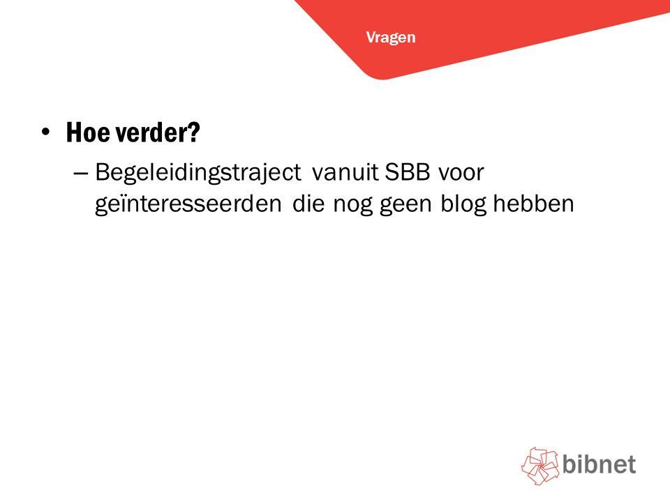 Hoe verder – Begeleidingstraject vanuit SBB voor geïnteresseerden die nog geen blog hebben Vragen