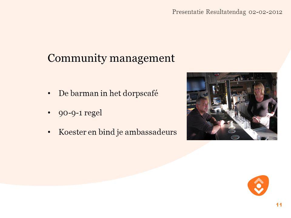 Presentatie Resultatendag 02-02-2012 11 Community management De barman in het dorpscafé 90-9-1 regel Koester en bind je ambassadeurs