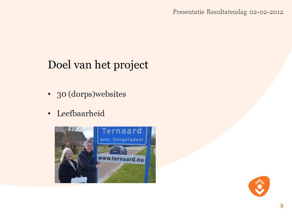 Presentatie Resultatendag 02-02-2012 3 Doel van het project 30 (dorps)websites Leefbaarheid