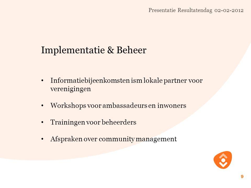 9 Implementatie & Beheer Informatiebijeenkomsten ism lokale partner voor verenigingen Workshops voor ambassadeurs en inwoners Trainingen voor beheerders Afspraken over community management