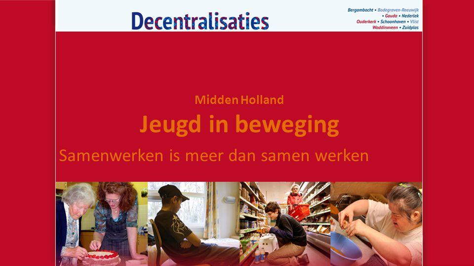 Midden Holland Jeugd in beweging Samenwerken is meer dan samen werken