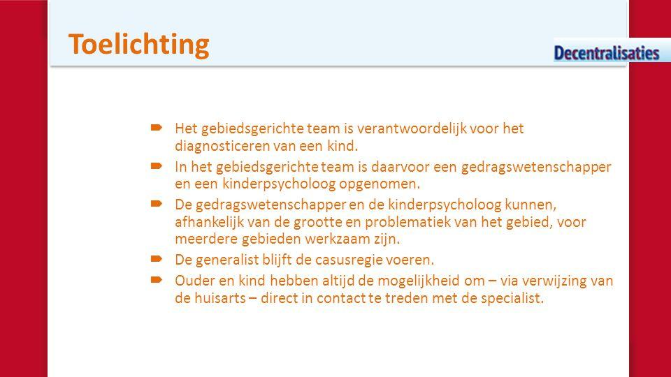 Toelichting  Het gebiedsgerichte team is verantwoordelijk voor het diagnosticeren van een kind.  In het gebiedsgerichte team is daarvoor een gedrags