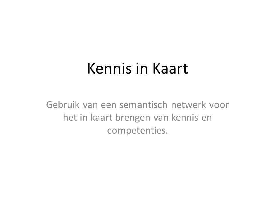 Kennis in Kaart Gebruik van een semantisch netwerk voor het in kaart brengen van kennis en competenties.