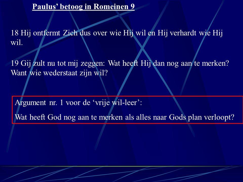 Paulus' betoog in Romeinen 9 19 Gij zult nu tot mij zeggen: Wat heeft Hij dan nog aan te merken.