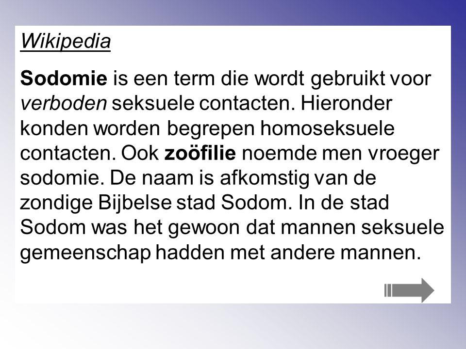 Wikipedia Sodomie is een term die wordt gebruikt voor verboden seksuele contacten.