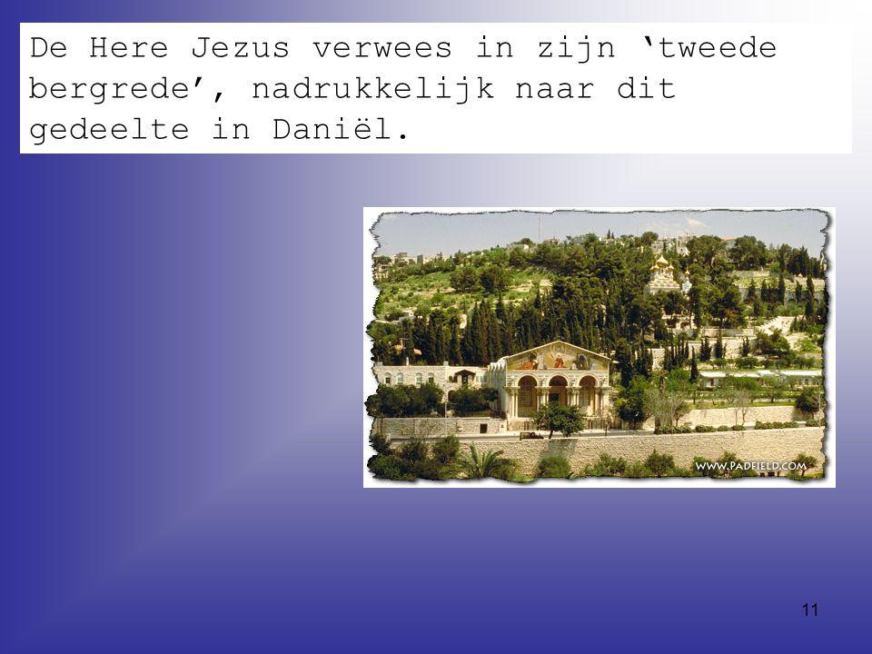 11 De Here Jezus verwees in zijn 'tweede bergrede', nadrukkelijk naar dit gedeelte in Daniël.
