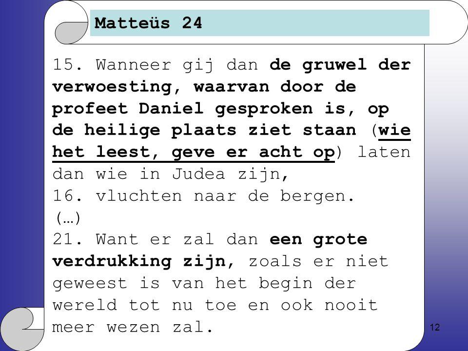 12 Matteüs 24 15.