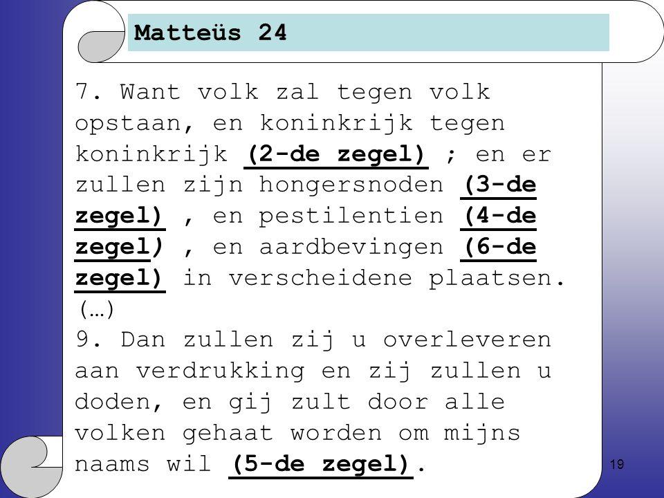 19 Matteüs 24 7.