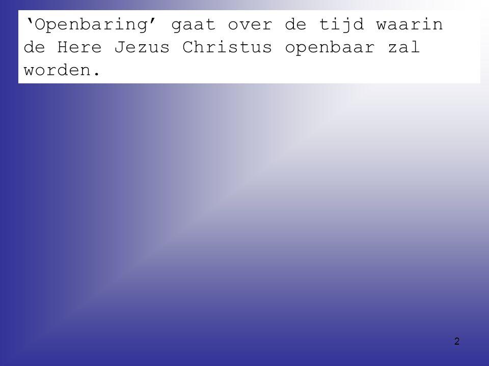2 'Openbaring' gaat over de tijd waarin de Here Jezus Christus openbaar zal worden.
