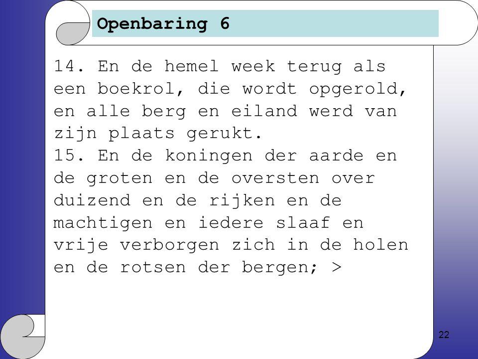 22 Openbaring 6 14.