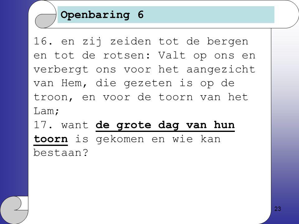 23 Openbaring 6 16.