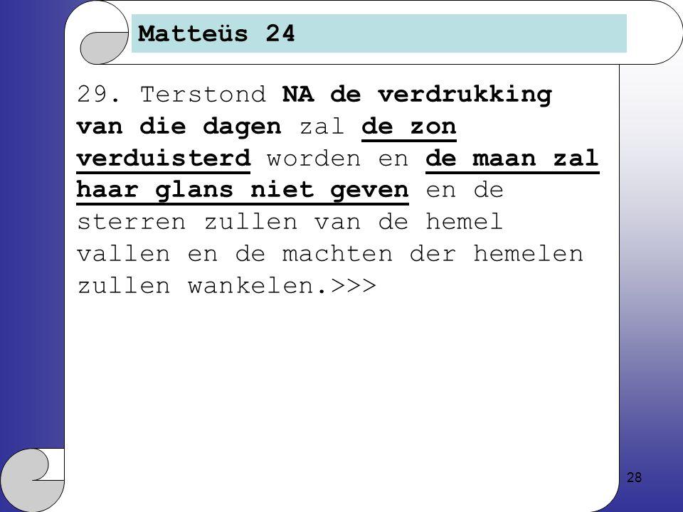 28 Matteüs 24 29.