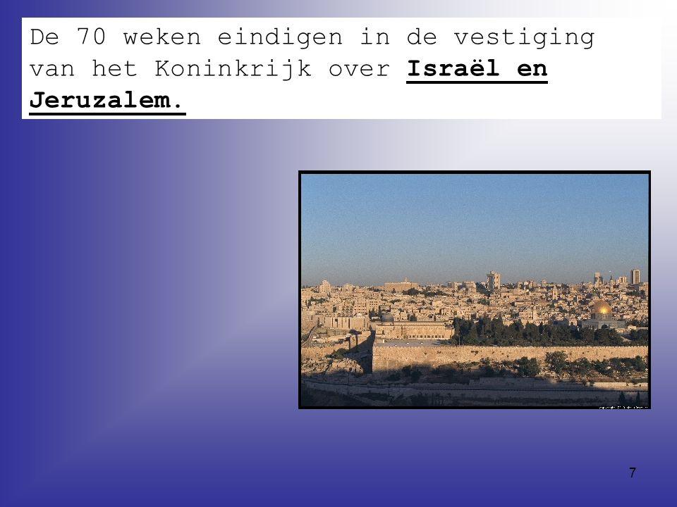 7 De 70 weken eindigen in de vestiging van het Koninkrijk over Israël en Jeruzalem.