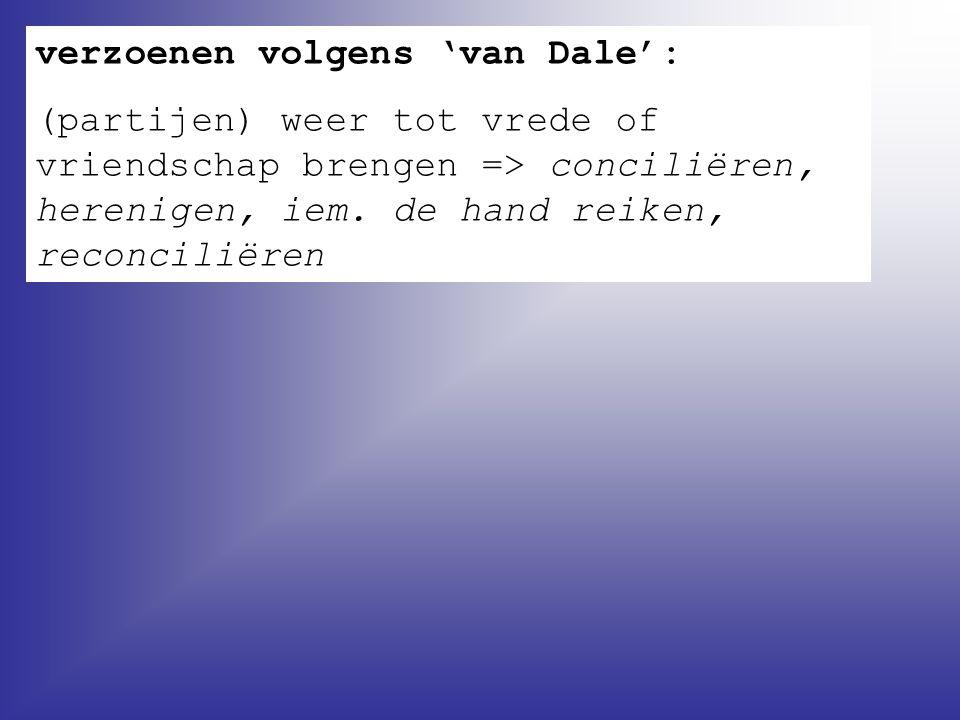 verzoenen volgens 'van Dale': (partijen) weer tot vrede of vriendschap brengen => conciliëren, herenigen, iem. de hand reiken, reconciliëren
