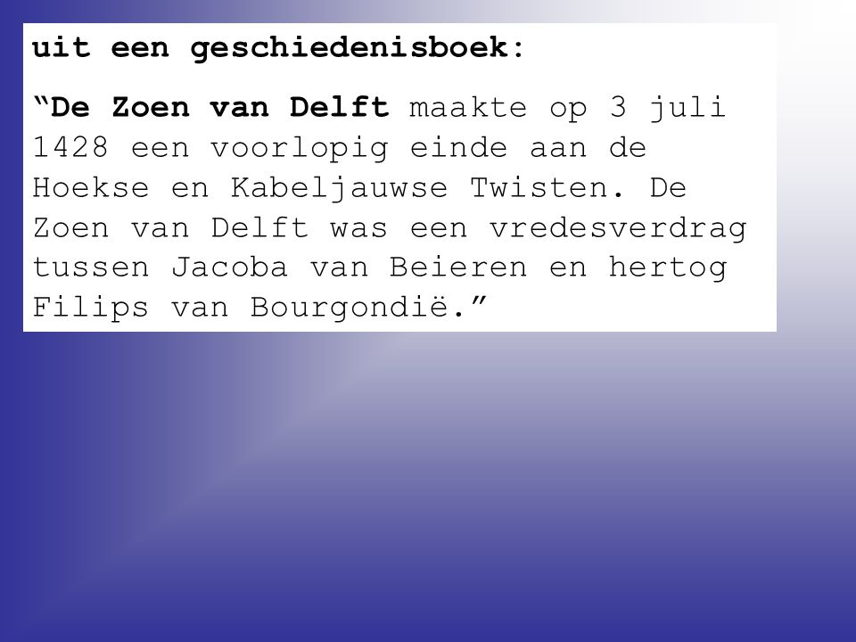 """uit een geschiedenisboek: """"De Zoen van Delft maakte op 3 juli 1428 een voorlopig einde aan de Hoekse en Kabeljauwse Twisten. De Zoen van Delft was een"""
