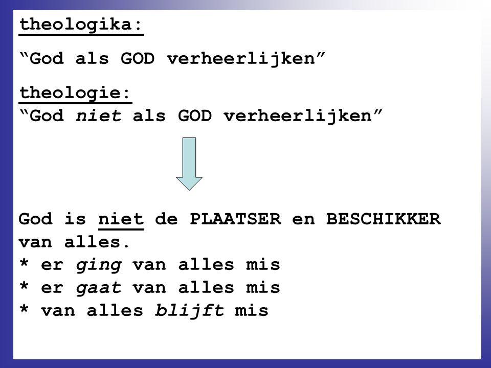 """theologika: """"God als GOD verheerlijken"""" theologie: """"God niet als GOD verheerlijken"""" God is niet de PLAATSER en BESCHIKKER van alles. * er ging van all"""