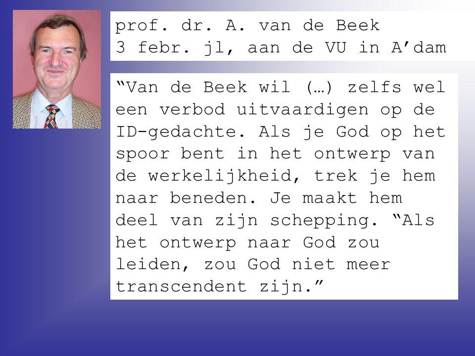 """prof. dr. A. van de Beek 3 febr. jl, aan de VU in A'dam """"Van de Beek wil (…) zelfs wel een verbod uitvaardigen op de ID-gedachte. Als je God op het sp"""
