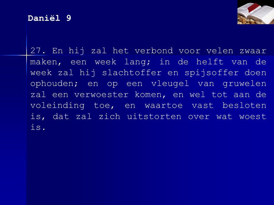 Daniël 9 27....