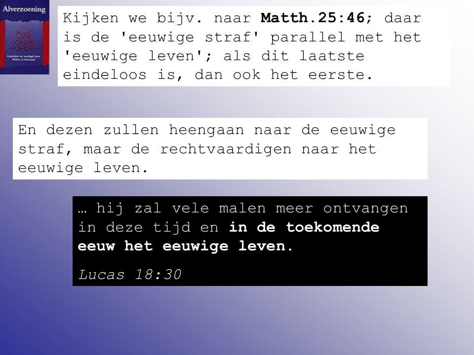 Kijken we bijv. naar Matth.25:46; daar is de 'eeuwige straf' parallel met het 'eeuwige leven'; als dit laatste eindeloos is, dan ook het eerste. En de