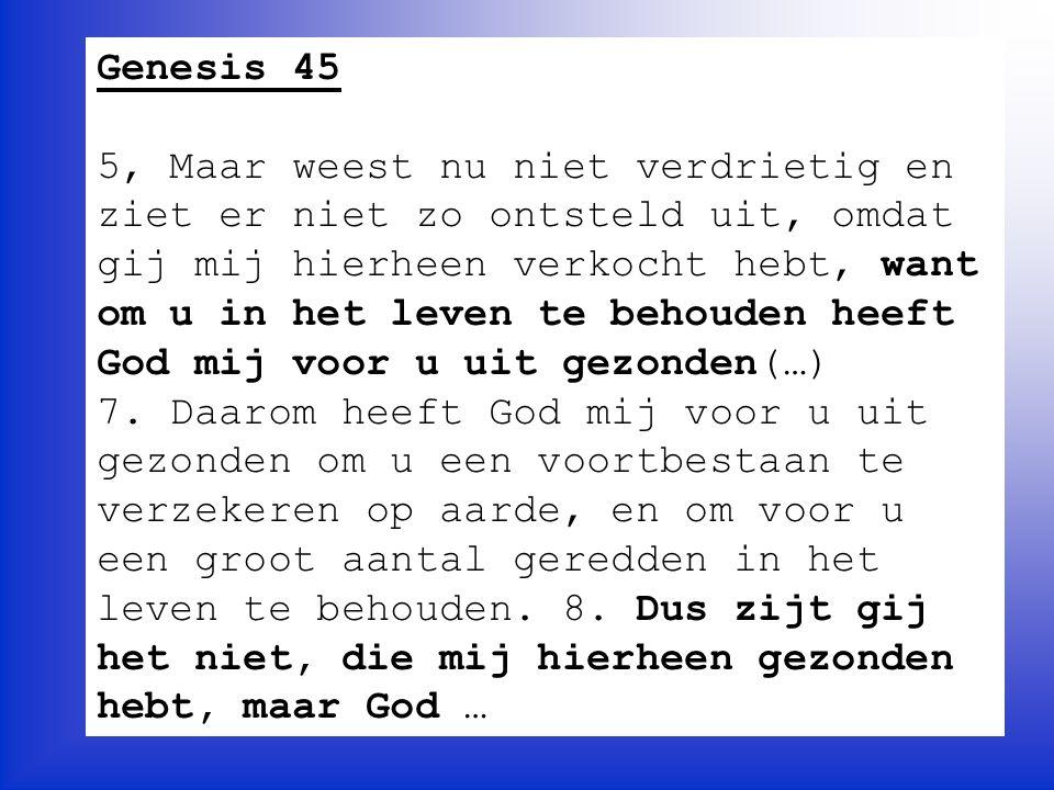 Genesis 45 5, Maar weest nu niet verdrietig en ziet er niet zo ontsteld uit, omdat gij mij hierheen verkocht hebt, want om u in het leven te behouden