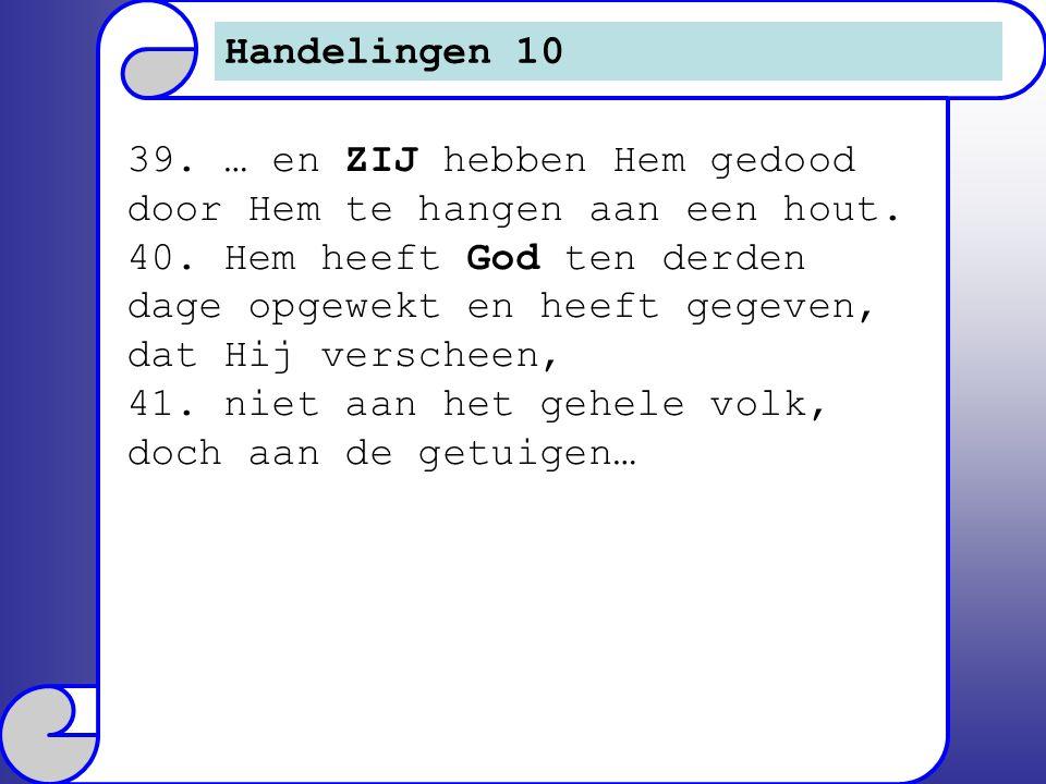 Handelingen 10 39. … en ZIJ hebben Hem gedood door Hem te hangen aan een hout.