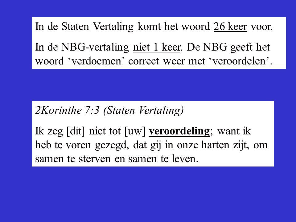 In de Staten Vertaling komt het woord 26 keer voor. In de NBG-vertaling niet 1 keer. De NBG geeft het woord 'verdoemen' correct weer met 'veroordelen'