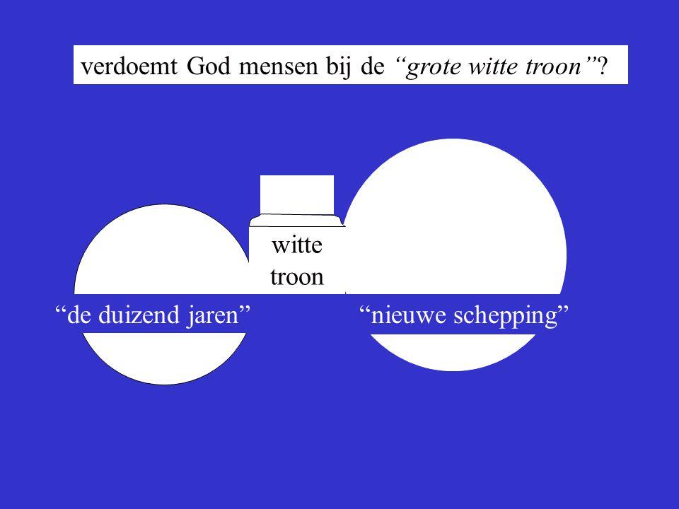 """verdoemt God mensen bij de """"grote witte troon""""? """"de duizend jaren"""" witte troon """"nieuwe schepping"""" a"""