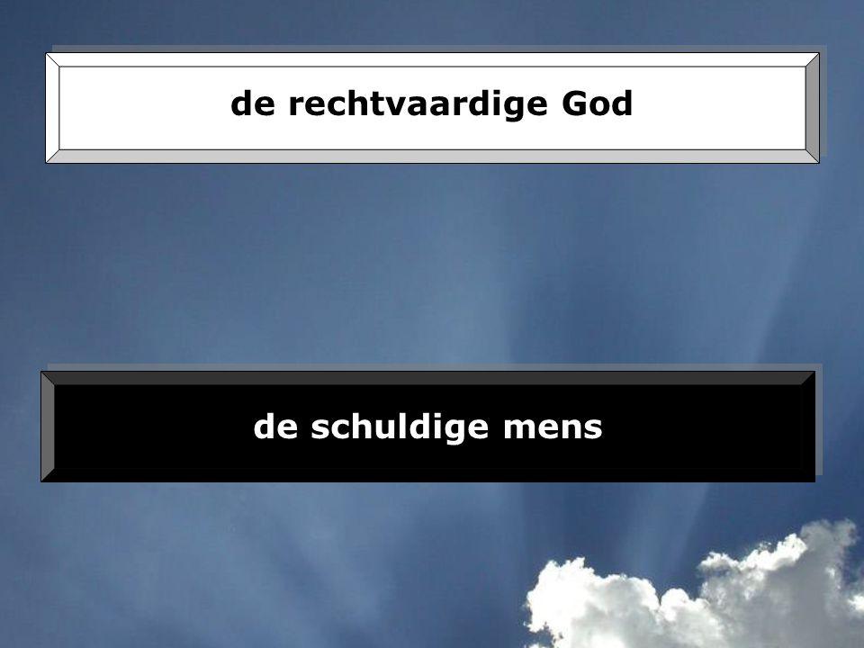 de rechtvaardige God de schuldige mens