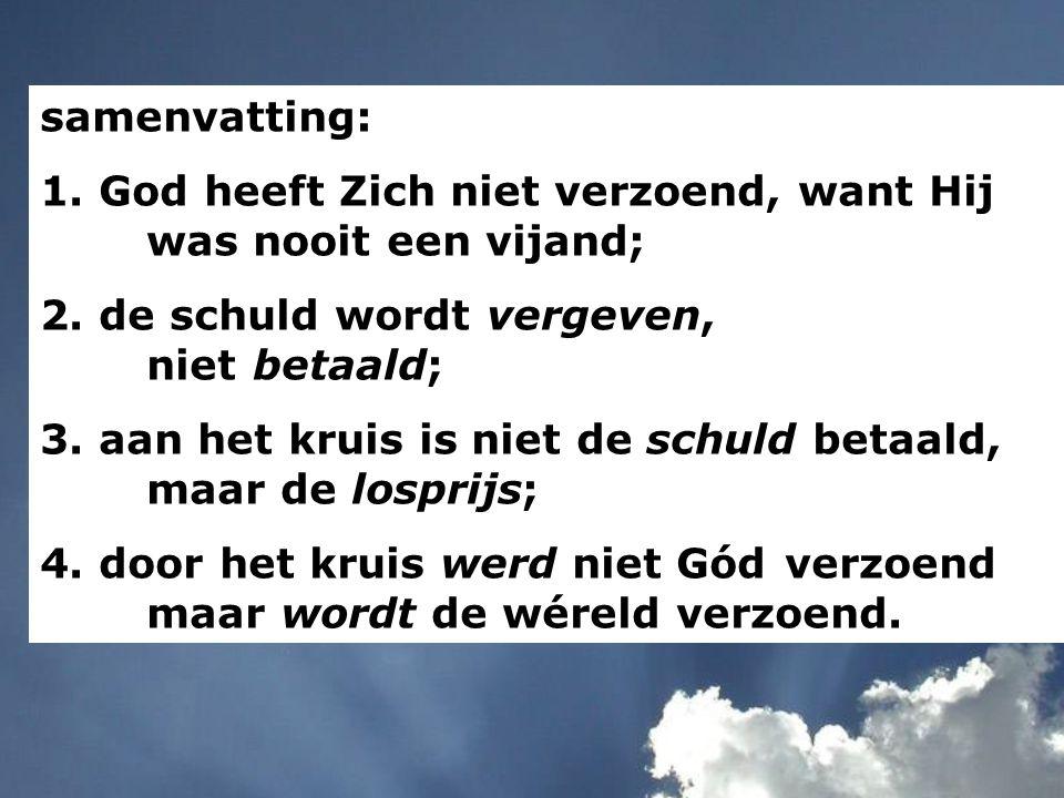 samenvatting: 1. God heeft Zich niet verzoend, want Hij was nooit een vijand; 2.