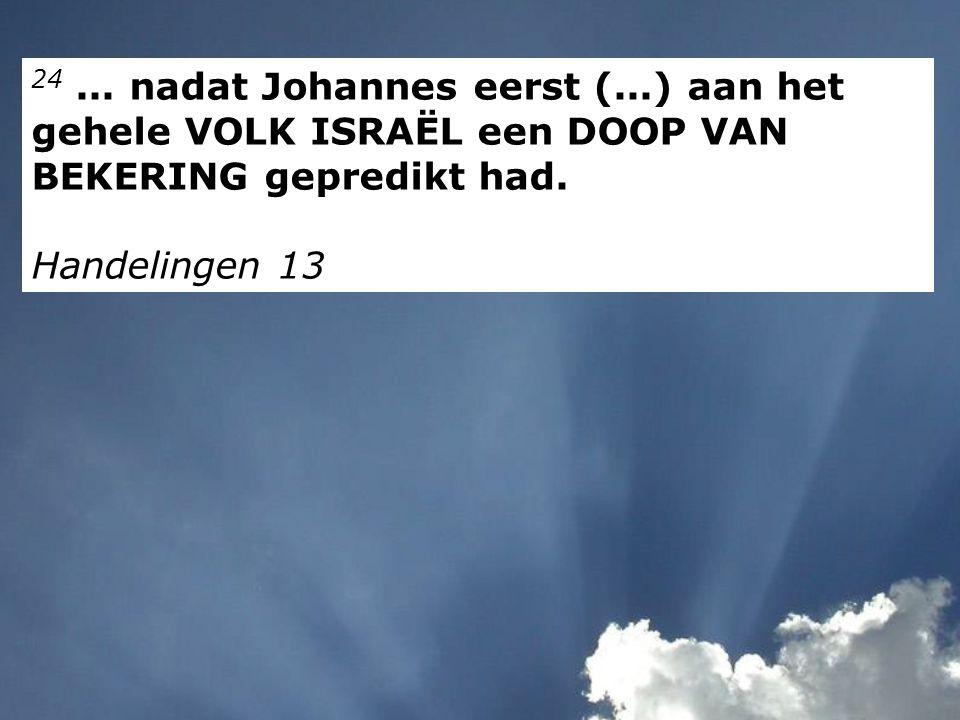 24... nadat Johannes eerst (...) aan het gehele VOLK ISRAËL een DOOP VAN BEKERING gepredikt had.