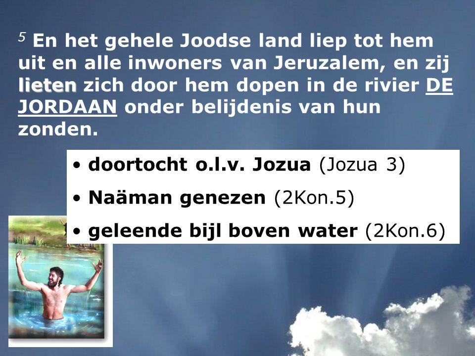 lieten 5 En het gehele Joodse land liep tot hem uit en alle inwoners van Jeruzalem, en zij lieten zich door hem dopen in de rivier DE JORDAAN onder belijdenis van hun zonden.