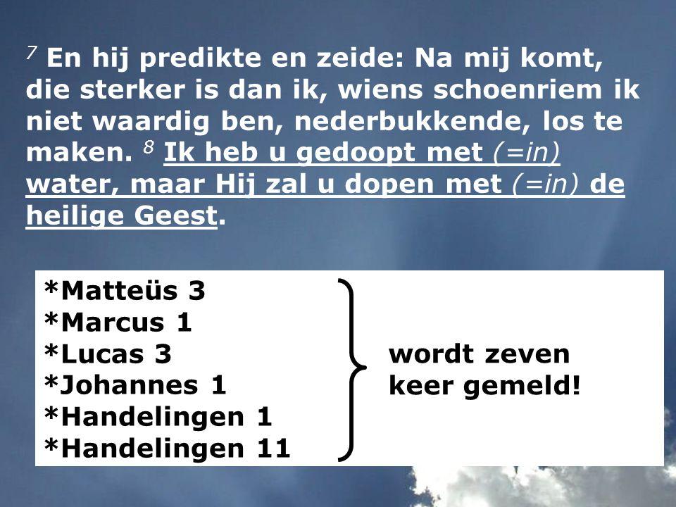 7 En hij predikte en zeide: Na mij komt, die sterker is dan ik, wiens schoenriem ik niet waardig ben, nederbukkende, los te maken.