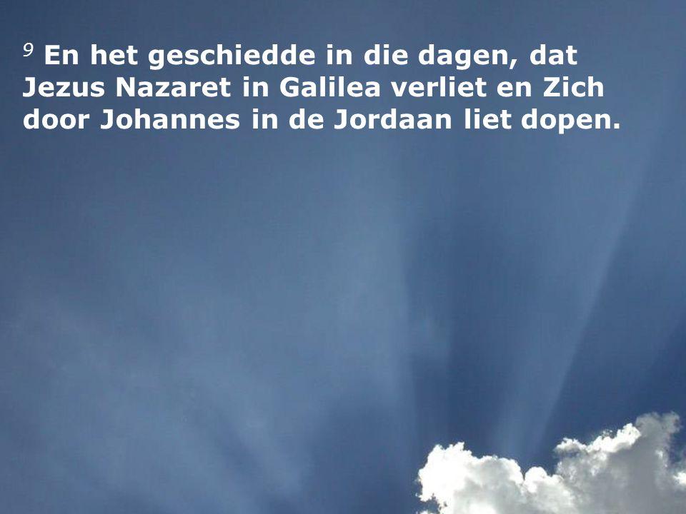 9 En het geschiedde in die dagen, dat Jezus Nazaret in Galilea verliet en Zich door Johannes in de Jordaan liet dopen.