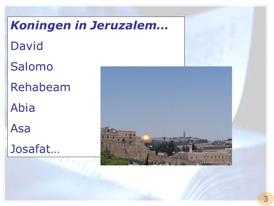 Koningen in Jeruzalem… David Salomo Rehabeam Abia Asa Josafat… 3
