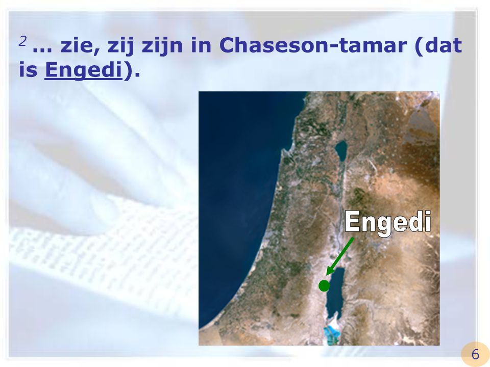 2 … zie, zij zijn in Chaseson-tamar (dat is Engedi). 6