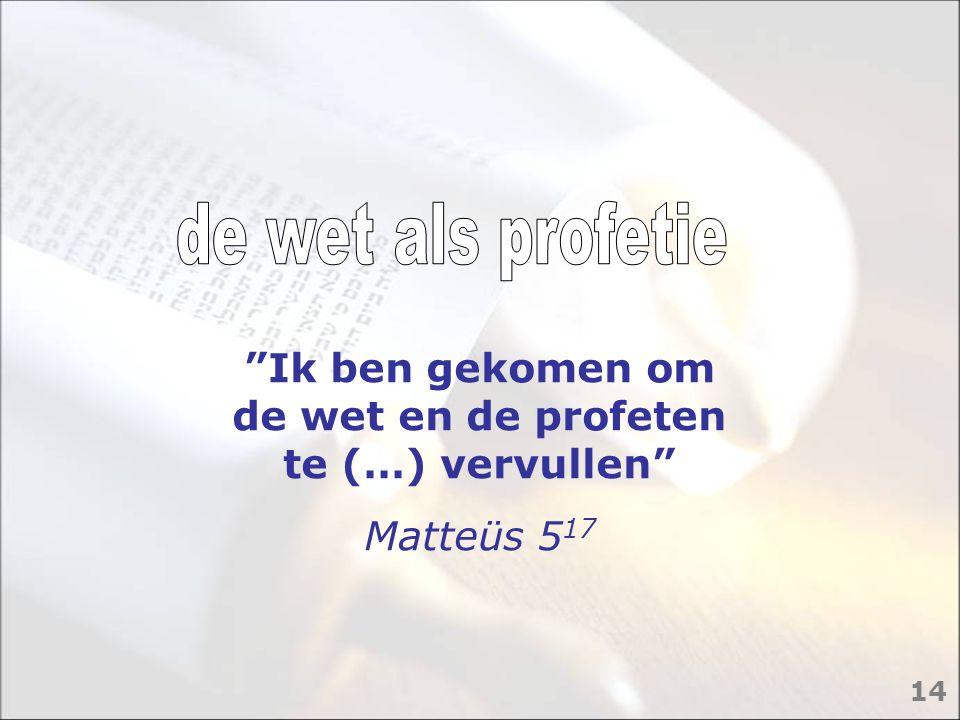"""""""Ik ben gekomen om de wet en de profeten te (…) vervullen"""" Matteüs 5 17 14"""