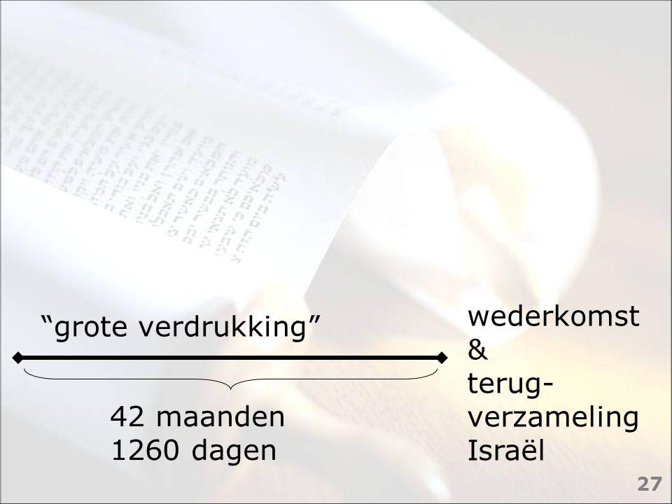 """""""grote verdrukking"""" 42 maanden 1260 dagen wederkomst & terug- verzameling Israël 27"""