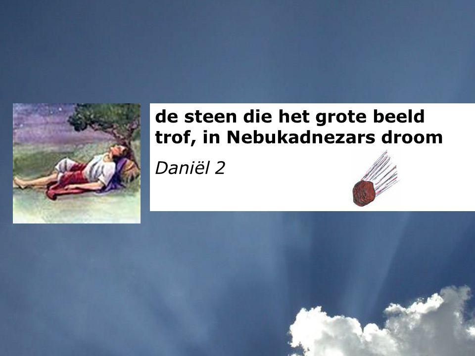 de steen die het grote beeld trof, in Nebukadnezars droom Daniël 2