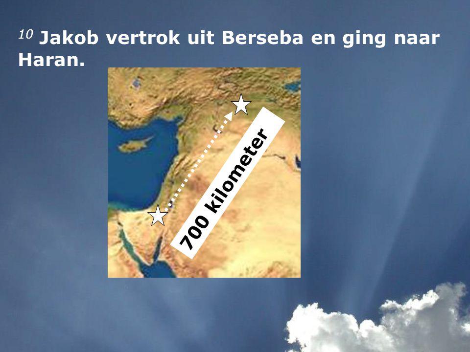 10 Jakob vertrok uit Berseba en ging naar Haran. 700 kilometer