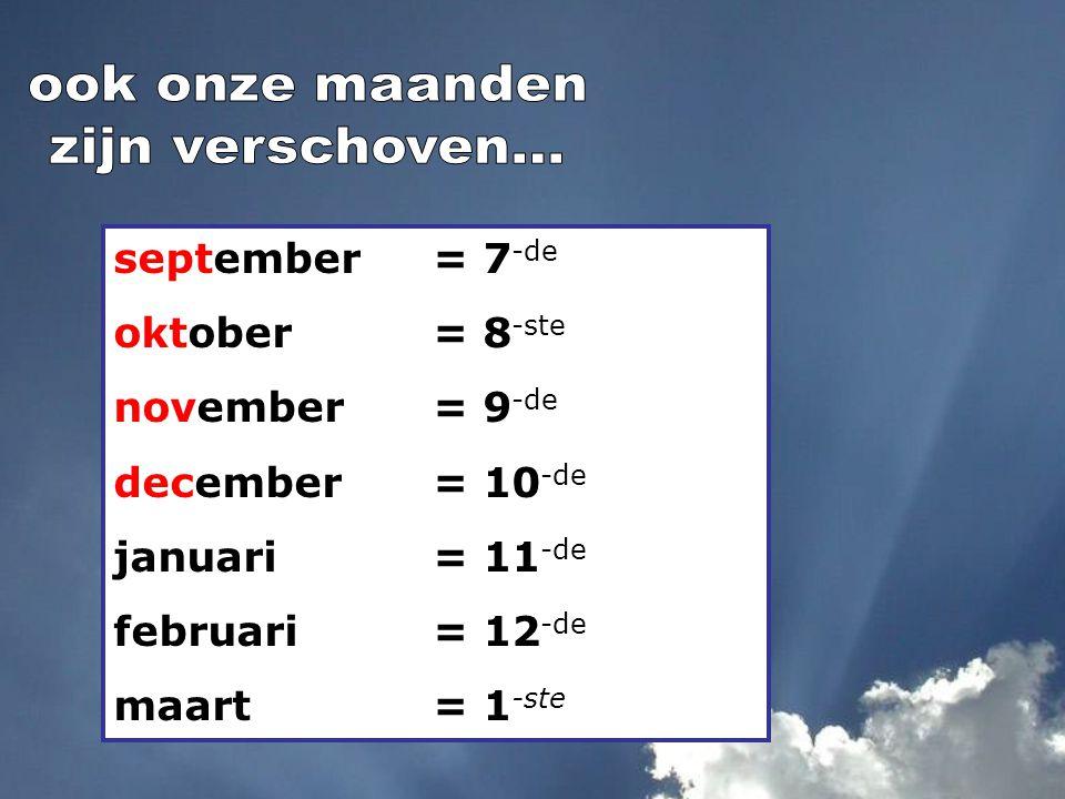 september= 7 -de oktober = 8 -ste november = 9 -de december = 10 -de januari= 11 -de februari= 12 -de maart= 1 -ste